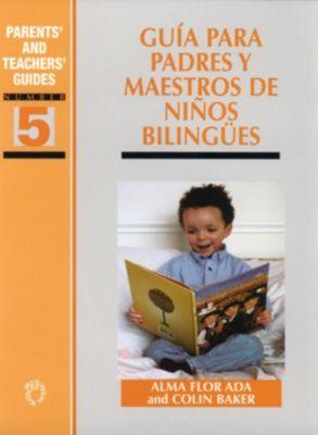 Parents' and Teachers' Guides: Guía para padres y maestros de niños bilingües, Colin Baker, Alma Flor Ada