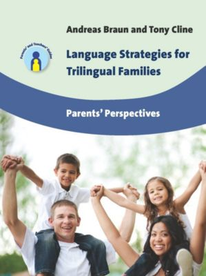 Parents' and Teachers' Guides: Language Strategies for Trilingual Families, Andreas Braun, Tony Cline