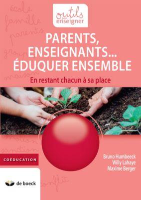 Parents, Enseignants… Eduquer ensemble, Maxime Berger, Bruno Humbeeck, Willy Lahaye