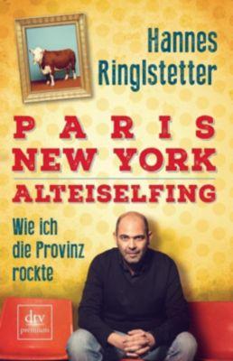 Paris. New York. Alteiselfing - Hannes Ringlstetter |