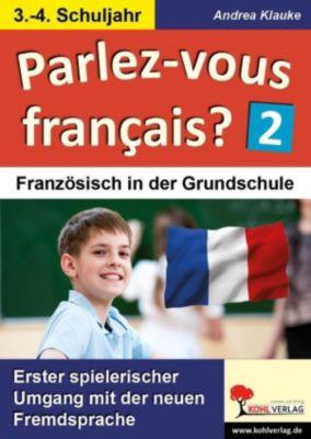 Parlez-vous francais? / 3.-4. Schuljahr, Andrea Klauke