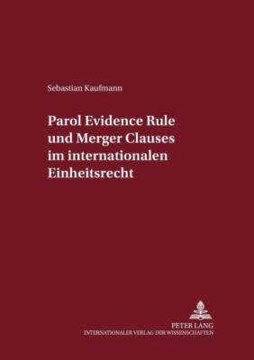 Parol Evidence Rule und Merger Clauses im internationalen Einheitsrecht, Sebastian Kaufmann