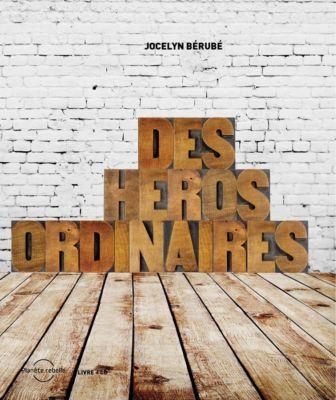 Paroles: Des héros ordinaires, Jocelyn Bérubé