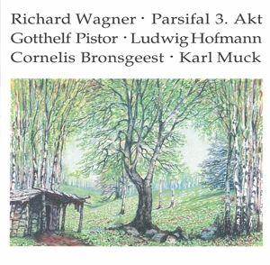 Parsifal 3. Akt, Pistor, Bronsg., Hofmann, Muck, Sb