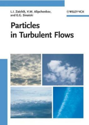 Particles in Turbulent Flows, Leonid Zaichik, Vladimir M. Alipchenkov, Emmanuil G. Sinaiski
