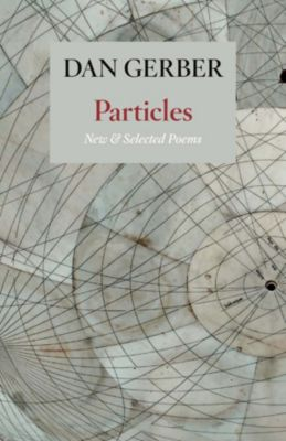 Particles: New and Selected Poems, Dan Gerber