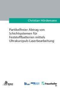 Partikelfreier Abtrag von Schichtsystemen für Feststoffbatterien mittels Ultrakurzpuls-Laserbearbeitung, Christian Hördemann