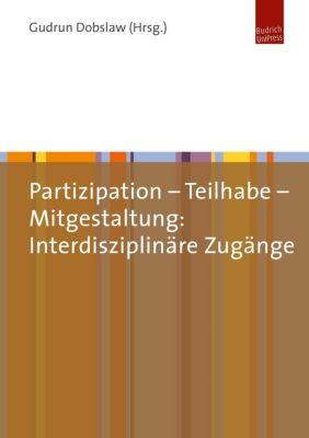 Partizipation - Teilhabe - Mitgestaltung: Interdisziplinäre Zugänge