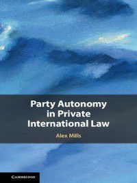 Party Autonomy in Private International Law, Alex Mills