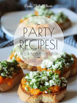 PARTY RECIPES! Ideas with an Italian touch, Paola Slelly Uberti