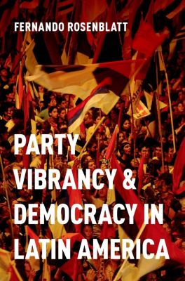 Party Vibrancy and Democracy in Latin America, Fernando Rosenblatt