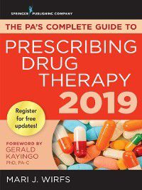 PA's Complete Guide to Prescribing Drug Therapy 2019, PhD, MN, APRN, ANP-BC, FNP-BC, CNE Mari J. Wirfs