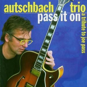 Pass It On - A Tribute To Joe Pass, Autschbach Trio