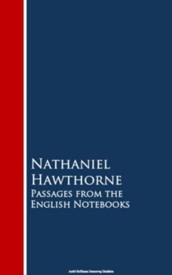 Passages from the English Notebooks, Nathaniel Hawthorne