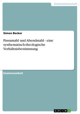 Passamahl und Abendmahl - eine systhematisch-theologische Verhältnisbestimmung, Simon Becker