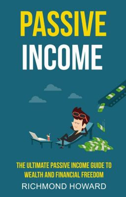 Passive Income: The Ultimate Passive Income Guide To Wealth And Financial Freedom, Richard Howard