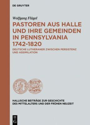 Pastoren aus Halle und ihre Gemeinden in Pennsylvania 1742-1820, Wolfgang Flügel