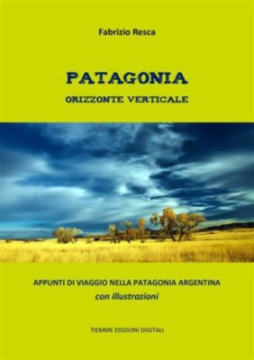 Patagonia orizzonte verticale, Fabrizio Resca