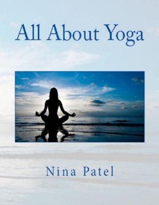 Patel, N: All About Yoga, Nina Patel