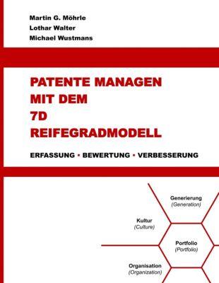 Patente managen mit dem 7D Reifegradmodell, Lothar Walter, Martin G. M¿hrle, Michael Wustmans