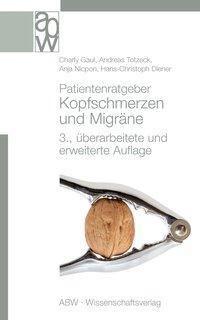 Patientenratgeber Kopfschmerzen und Migräne, Charly Gaul, Andreas Totzeck, Anja Nicpon, Hans-Christoph Diener