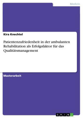 Patientenzufriedenheit in der ambulanten Rehabilitation als Erfolgsfaktor für das Qualitätsmanagement, Kira Knechtel