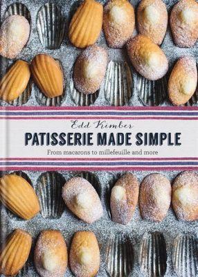 Patisserie Made Simple, Edd Kimber