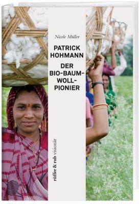 Patrick Hohmann - Der Baumwollpionier - Nicole Müller  