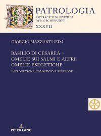 Patrologia – Beitraege Zum Studium Der Kirchenvaeter: Basilio di Cesarea  Omelie sui Salmi e altre omelie esegetiche