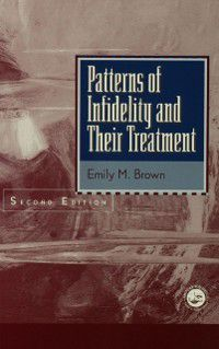 Patterns Of Infidelity And Their Treatment, Emily M. Brown