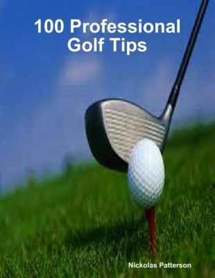 Patterson, N: 100 Professional Golf Tips, Nickolas Patterson
