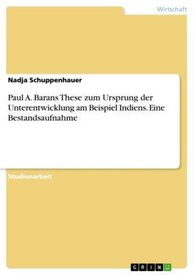 Paul A. Barans These zum Ursprung der Unterentwicklung am Beispiel Indiens. Eine Bestandsaufnahme, Nadja Schuppenhauer