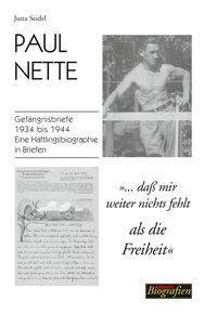 Paul Nette - dass mir weiter nichts fehlt als die Freiheit, Jutta Seidel