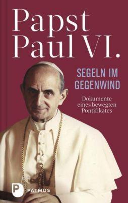 Paul VI: Segeln im Gegenwind - Paul VI. |