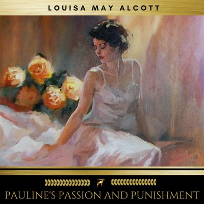 Pauline's Passion and Punishment, Louisa May Alcott