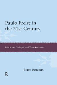Paulo Freire in the 21st Century, Peter Roberts