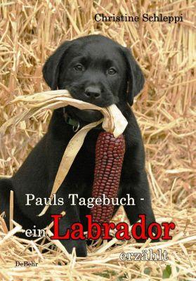 Pauls Tagebuch - ein Labrador erzählt, Christine Schleppi