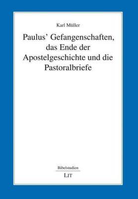 Paulus' Gefangenschaften, das Ende der Apostelgeschichte und die Pastoralbriefe, Karl Müller