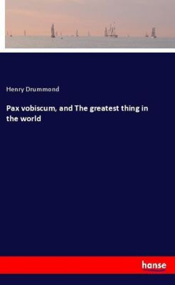 Pax vobiscum, and The greatest thing in the world, Henry Drummond