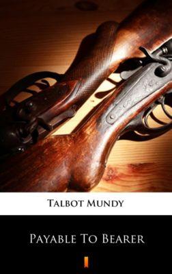Payable To Bearer, Talbot Mundy