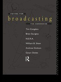 Paying for Broadcasting: The Handbook, Andrew Graham, Brian Sturgess, Gavyn Davies, Tim Congdon, William B. Shew
