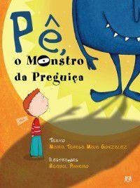 Pê, O Monstro da Preguiça, Maria Teresa Maia;Pinheiro, Raquel Gonzalez