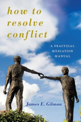 Peace and Security in the 21st Century: How to Resolve Conflict, James E. Gilman