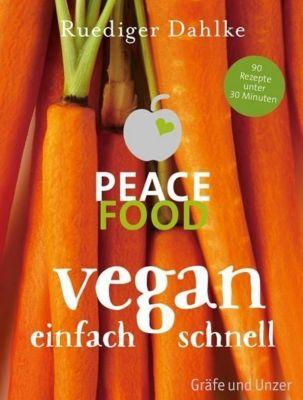 Peace Food - Vegan einfach schnell - Ruediger Dahlke  