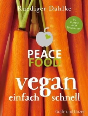 Peace Food - Vegan einfach schnell, Ruediger Dahlke
