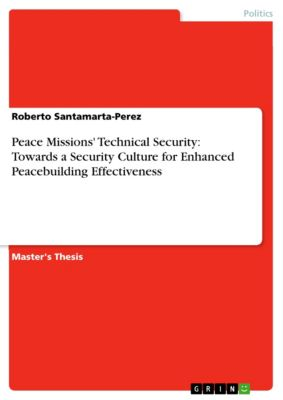 Peace Missions' Technical Security: Towards a Security Culture for Enhanced Peacebuilding Effectiveness, Roberto Santamarta-Perez
