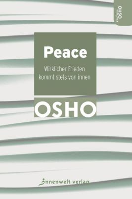 Peace - Wirklicher Frieden kommt stets von innen - Osho |