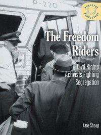 Peaceful Protesters: The Freedom Riders, Kate Shoup
