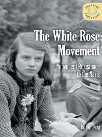 Peaceful Protesters: The White Rose Movement, Bridey Heing