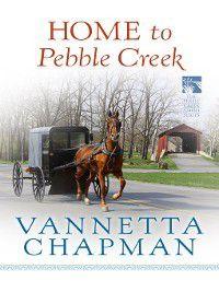 Pebble Creek Amish: Home to Pebble Creek, Vannetta Chapman